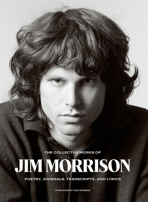 """""""The Collected Works of Jim Morrison: Poetry, Journals, Transcripts, and Lyrics"""""""